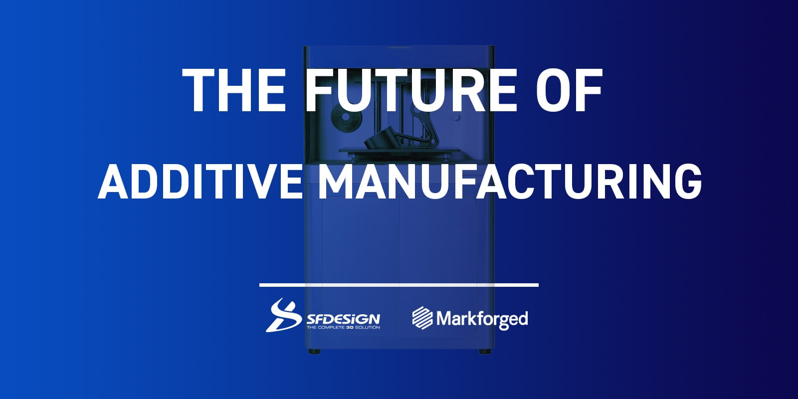[3D Printing Event] The Future of Additive Manufacturing